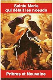 Sainte Marie qui défait les noeuds ; prières et neuvaines - Couverture - Format classique