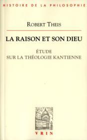 La raison et son Dieu ; étude sur la théologie kantienne - Couverture - Format classique