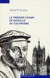 Le premier champ de bataille du calvinisme ; conflits et réformes dans le Pays de Vaud - Couverture - Format classique
