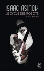 Le cycle des robots T.1 ; les robots - Couverture - Format classique
