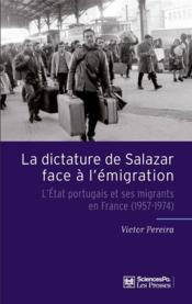 La dictature de Salazar face à l'émigration ; l'état portugais et ses migrants en France (1957-1974) - Couverture - Format classique