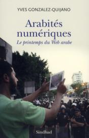 Arabités numériques ; le printemps du web arabe - Couverture - Format classique