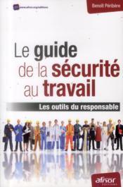 Le guide de la sécurité au travail ; les outils du responsable - Couverture - Format classique