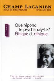 Revue Champ Lacanien N.13 ; Que Répond Le Psychanalyste ? Etique Et Clinique - Couverture - Format classique