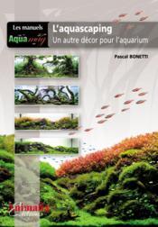L'aquascaping, un autre décor pour l'aquarium - Couverture - Format classique