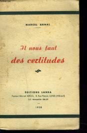 In Nous Faut Des Certitudes. + Envoi De L'Auteur. - Couverture - Format classique
