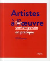 Artistes à l'oeuvre ; l'art contemporain en pratique - Couverture - Format classique