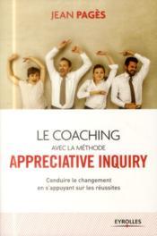 Le coaching collectif avec la méthode appréciative inquiry ; conduire le changement en s'appuyant sur les réussites (2e édition) - Couverture - Format classique