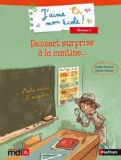 J'AIME MON ECOLE ; dessert surprise à la cantine... ; CP/CE1 - Couverture - Format classique