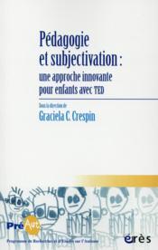 Pédagogie et subjectivation ; une approche innovante pour enfants avec TED - Couverture - Format classique