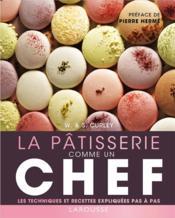 La pâtisserie comme un chef - Couverture - Format classique