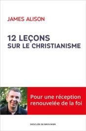 12 leçons sur le christianisme - Couverture - Format classique