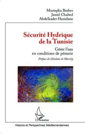 Sécurité hydrique de la Tunisie ; gérer l'eau en conditons de pénurie - Couverture - Format classique