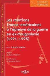 Les relations franco-americaines à l'épreuve de la guerre en ex-Yougoslavie (1991-1195) - Couverture - Format classique