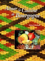 Aimer la cuisine de bourgogne - Couverture - Format classique
