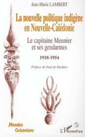 La nouvelle politique indigène en Nouvelle Calédonie ; le capitaine Meunier et ses gendarmes 1918-1954 - Intérieur - Format classique