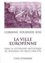 La ville européenne dans la littérature fantastique du tournant du siècle (1860-1915) - Couverture - Format classique