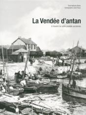 La Vendée d'antan ; la Vendée à travers la carte postale ancienne - Couverture - Format classique