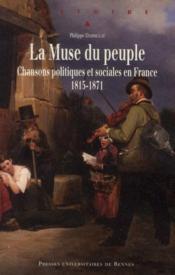La muse du peuple ; chansons politiques et sociales en France (1815-1871) - Couverture - Format classique