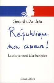 République mon amour ! ; la citoyenneté à la française - Couverture - Format classique