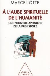 À l'aube spirituelle de l'humanité ; une nouvelle approche de la préhistoire - Couverture - Format classique