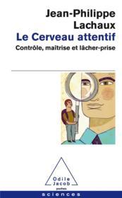 Le cerveau attentif ; contrôle, maîtrise et lâcher-prise - Couverture - Format classique