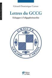 Lettres du GCCG ; échapper à l'oligophrénarchie - Couverture - Format classique