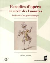 Parodies d'opéra au siècle des lumières ; évolution d'un genre comique - Couverture - Format classique