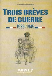 Trois brèves de guerre 1939-1945 - Couverture - Format classique