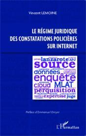 Lé régime juridique des constatations policières sur internet - Couverture - Format classique