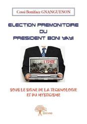 Élection prémonitoire du président Boni Yayi - Couverture - Format classique