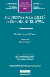 Bibliothèques d'histoire du droit et droit romain t.28 ; aux origines de la liberté de disposer entre époux - Couverture - Format classique