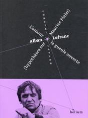 L'amour la gueule ouverte ; hypothèses sur Maurice Pialat - Couverture - Format classique