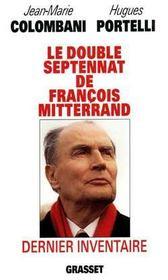 Le Double Septennat De Francois Mitterrand ; Dernier Inventaire - Intérieur - Format classique