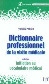 Dictionnaire Professionnel De La Visite Medicale ; Initiation Au Vocabulaire Med - Couverture - Format classique