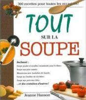 Tout sur la soupe ; 300 recettes pour toutes les occasions - Couverture - Format classique