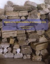 Regards Sur Les Depots Lapidaires De La France Du Nord - Couverture - Format classique