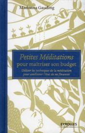 Petites méditations pour maitriser son budget ; utiliser les techniques de la méditation pour améliorer l'état de ses finances - Couverture - Format classique