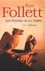 LES PILIERS DE LA TERRE. Tome II : Aliena - Couverture - Format classique