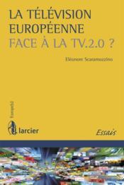 La télévision européenne face à la TV 2.0 ? - Couverture - Format classique