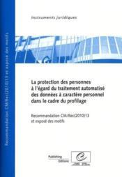 La protection des personnes à l'égard du traitement automatisé des données à caractère personnel dans le cadre du profilage ; recommandation CM/Rec (2010) 13 et exposé des motifs (2011) - Couverture - Format classique