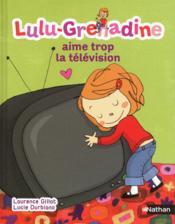 Lulu-grenadine aime trop la télévision - Couverture - Format classique