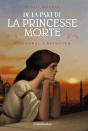 De la part de la princesse morte t.1 ; d'Istanbul à Beyrouth - Couverture - Format classique