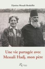 Une vie partagée avec Messali Hadj, mon père - Couverture - Format classique
