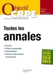 Objectif Crpe ; Toutes Les Annales ; Session 2012/2013 - Couverture - Format classique
