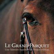 Le Grand Parquet, Une Histoire Equestre De Fontainebleau - Couverture - Format classique