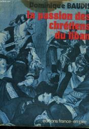 La Passion Des Chretiens Du Liban. - Couverture - Format classique