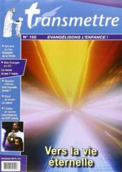 Revue transmettre evangelisons l'enfance ! - vers la vie eternelle n 155 novembre 2013 - Couverture - Format classique