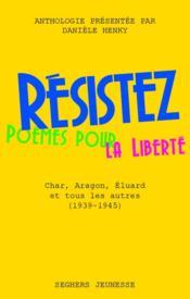 Résistez ; combattre pour la liberté : Char, Aragon, Eluard et tous les autres - Couverture - Format classique