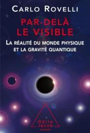Par-delà le visible ; la réalité du monde physique et la gravité quantique - Couverture - Format classique
